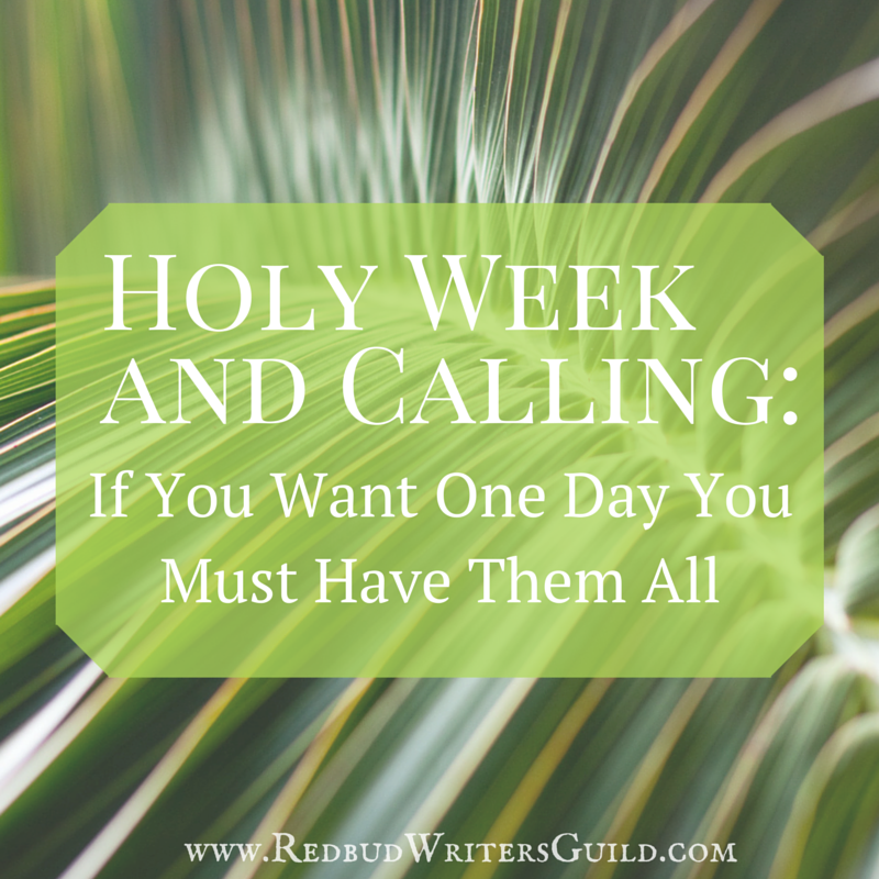 Holy Week & Calling: If you want one day you must have them all