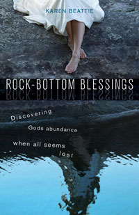 Rock-Bottom Blessings: Discovering God's Abundance When All Seems Lost - Karen Beattie