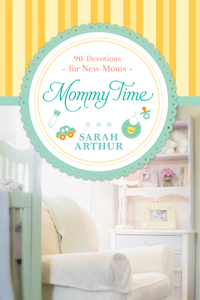 Mommy Time: 90 Devotionals for New Moms